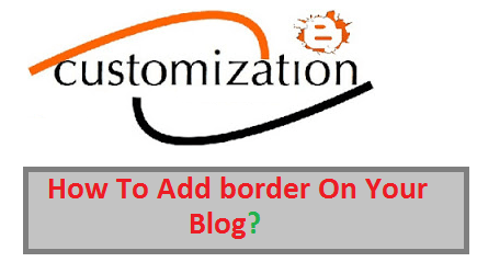 add border,insert border ,blogger tricks,blogger tips,blogger customization