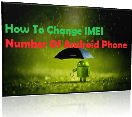android imei number,change imei,how to change imei,change smartphone imei number,change imei number of android device
