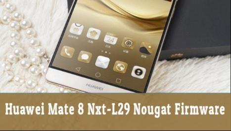 Huawei Mate 8 Nxt-L29 Nougat Firmware