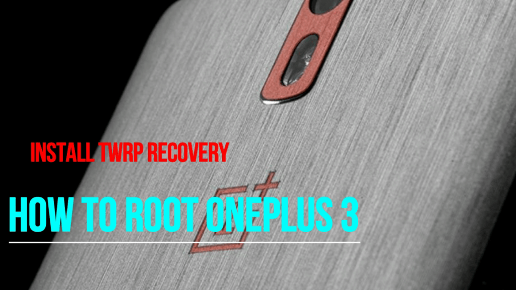 Root And install TWRP on OnePlus 3,install twrp,installtwrp on oneplus3,root oneplus3
