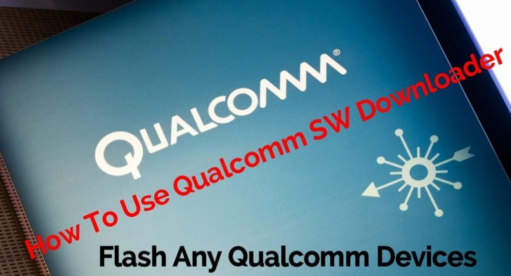 How To Use Qualcomm SW Downloader
