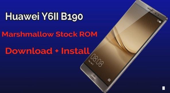 Huawei Y6II B190 Marshmallow Stock Rom