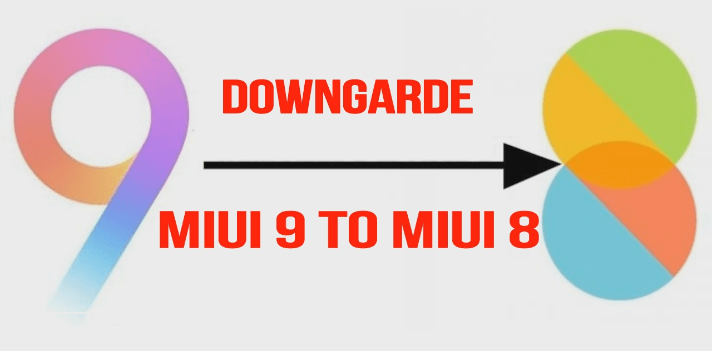 Downgrade MIUI 9 To MIUI 8