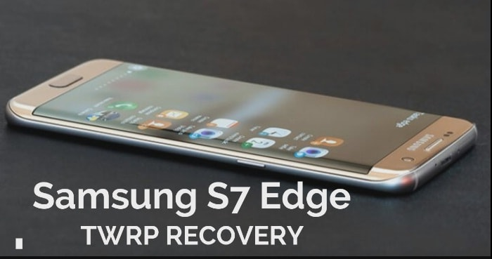 Install TWRP Recovery On Samsung Galaxy S7 Edge