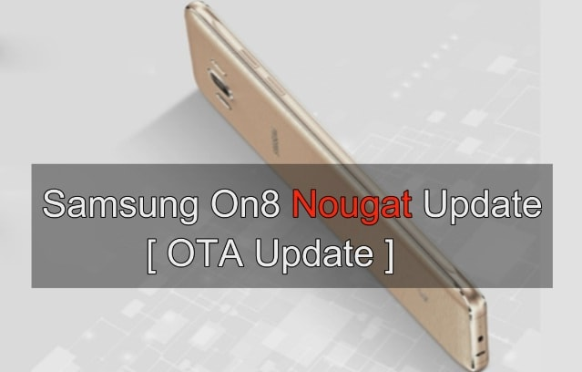 Samsung Galaxy On8 SM-J710FN Nougat Update