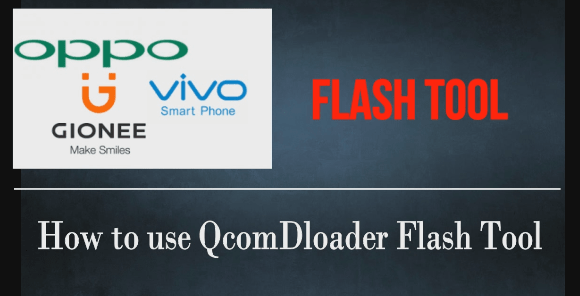 How To Use QcomDloader Flash Tool [Vivo, Oppo, Lenovo Flash Tool