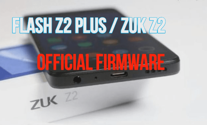 Download Lenovo Z2 Plus Official Firmware - Flash ZUK Z2