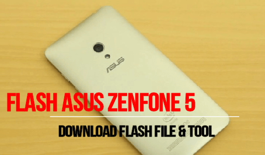 Flash Asus ZenFone 5 Flash File & Tool [Unbrick Asus ZenFone 5