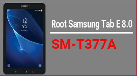How To Root Samsung Galaxy Tab-E [AT&T] – Root SM-T377A Without PC