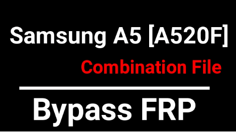 Samsung Galaxy A5 A520F Combination File [Bypass FRP Lock] - 99Media