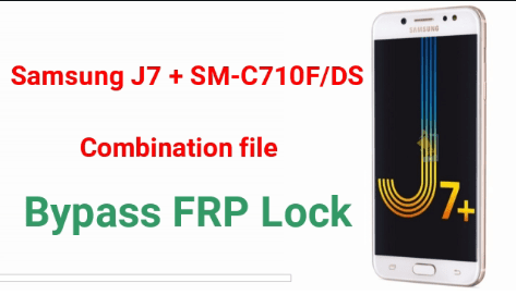 Samsung J7 Plus SM-C710F/DS Combination File