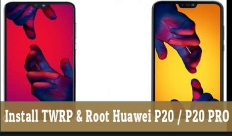 Unlock Bootloader, Install TWRP And Root Huawei P20 Pro & Huawei P20