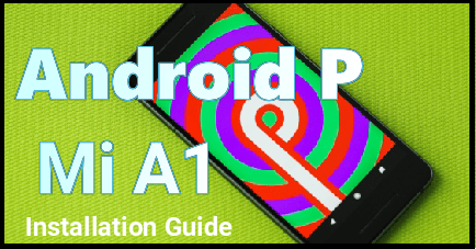 Install Android P Beta On MI A1