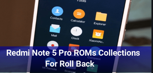 Redmi Note 5 Pro ROMs Collections For Roll Back