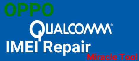 Change Or Repair IMEI On Oppo Qualcomm Phone Using Miracle Tool
