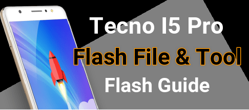 Tecno I5 Pro Flash File And Tool [Stock ROM] [ FRP Bypass