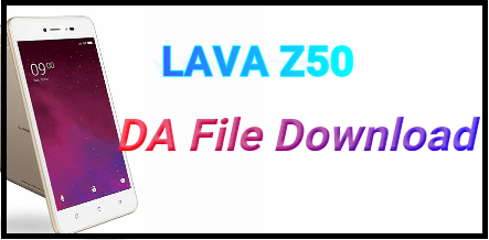 Lava Z50 DA File [ MTK Secure Boot File Free Download ] - 99Media Sector