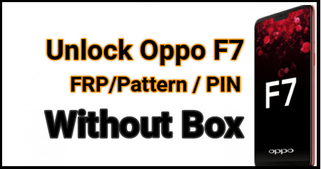 Without Box ] Oppo F7 FRP Unlock / Pattern / Password Remove