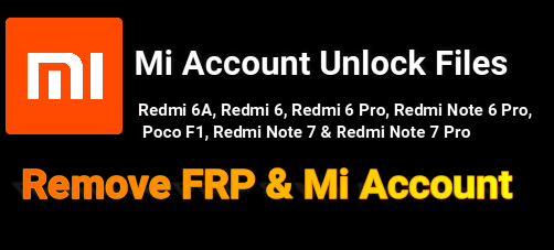 Mi Account Unlock Files : Redmi 6A, Redmi 6, Redmi 6 Pro