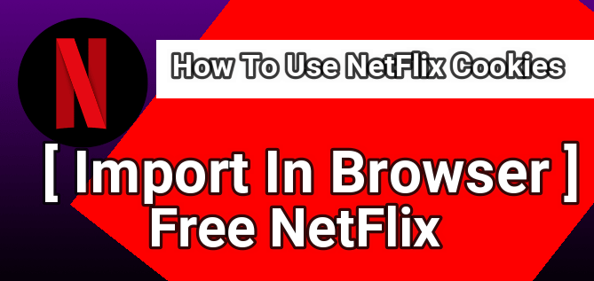 How To Use Netflix Cookies