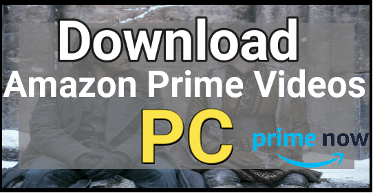 Download Amazon Prime Videos On Pc