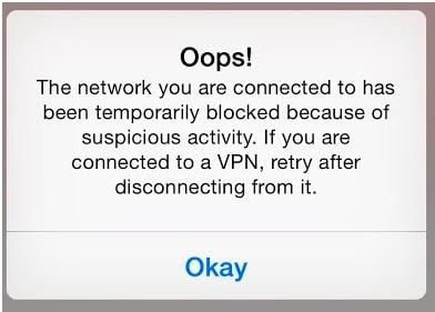 Oops! The network you are connected to has been temporarily blocked because of suspicious activity. If you are connected to VPN, retry disconnecting from it