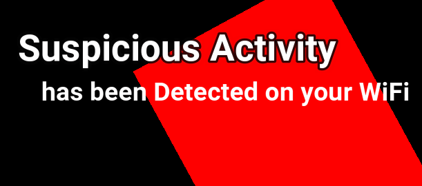 Suspicious Activity has been Detected on your WiFi