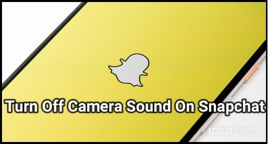 Turn Off Camera Sound On Snapchat