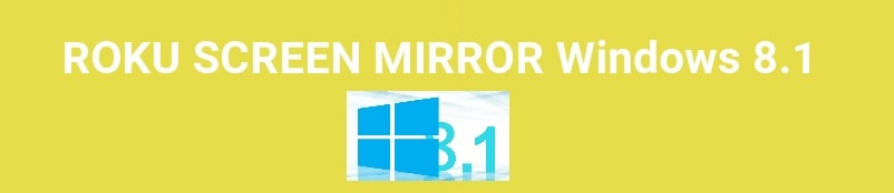 Screen Mirroring on Roku From windows 8.1 pc