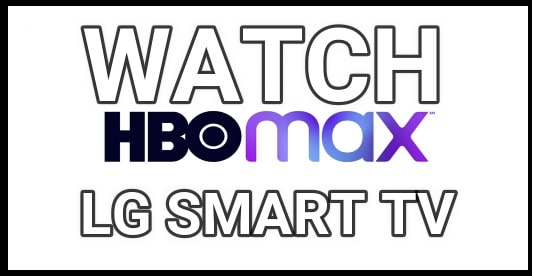 Watch HBO MAX ON LG SMART TV