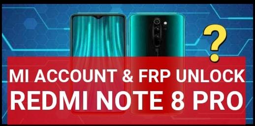 Unlock Redmi Note 8 Pro Mi Account And FRP Lock