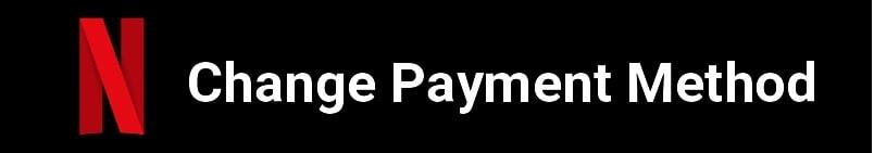 change payment methods in Netflix account