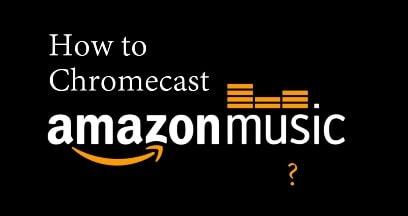 Chromecast Amazon Music To TV